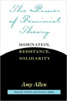 A. ALLEN, THE POWER OF FEMINIST THEORY: DOMINATION, RESISTANCE, SOLIDARITY
