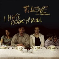 T. LOVE, I HATE ROCK N ROLL (CD)